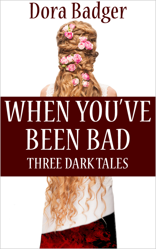 When You've Been Bad: Three Dark Tales